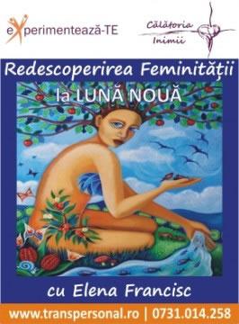 Redescopera feminitatea la luna noua cu Elena Francisc