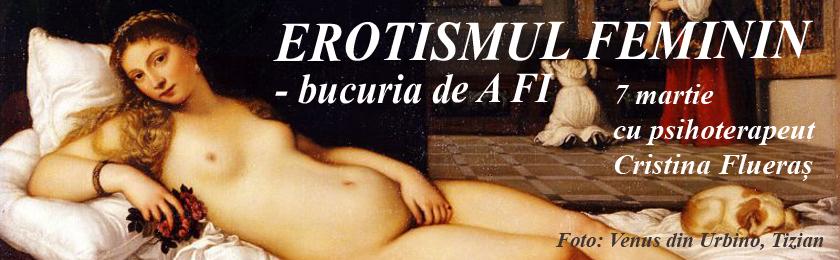 EROTISMUL FEMININ – bucuria de A FI, 7 martie