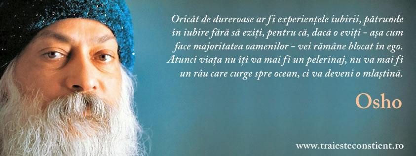 osho citate despre viata Citat Osho: Oricât de dureroase ar fi experienţele iubirii osho citate despre viata